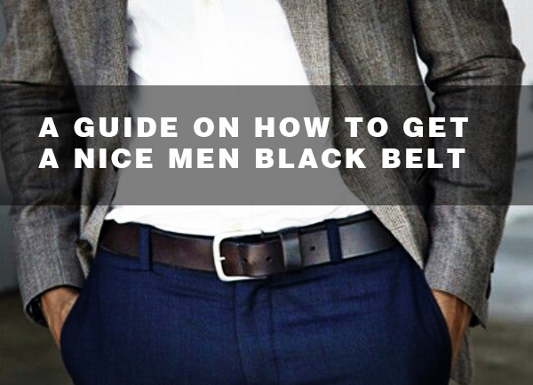 A guide on how to get a nice men black belt