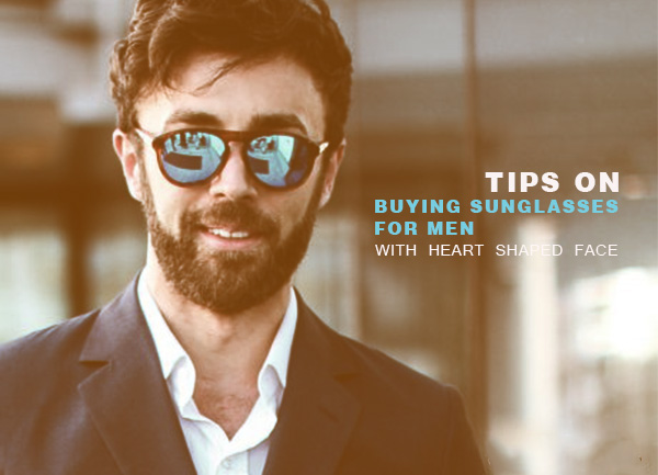 Tips on Buying Sunglasses for Men with Heart Shaped Face
