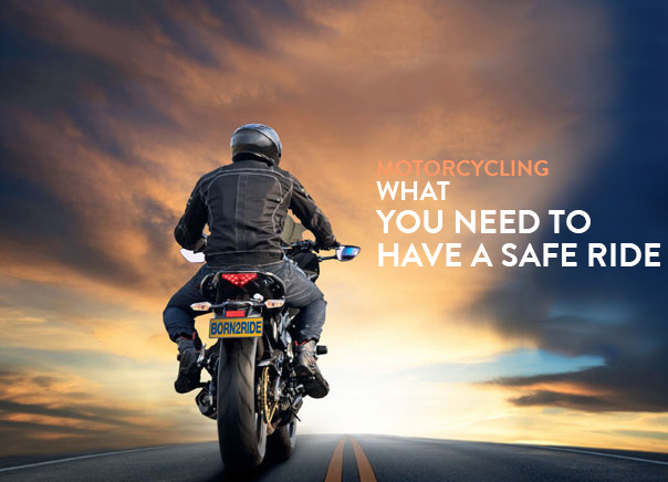 Motorcycling: What you need to have a safe ride ( Updated 2017 )