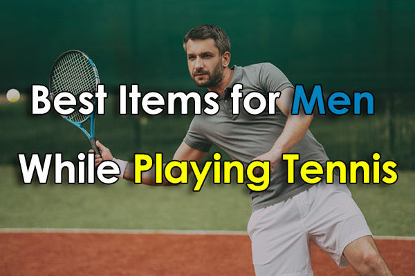 Guide To Buy Best Items for Men While Playing Tennis ( Updated 2017 )