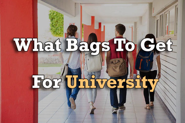 What Bags to Get For University ( Updated 2017 )