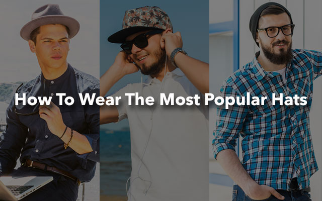 Guide On How To Wear The Most Popular Hats For Men