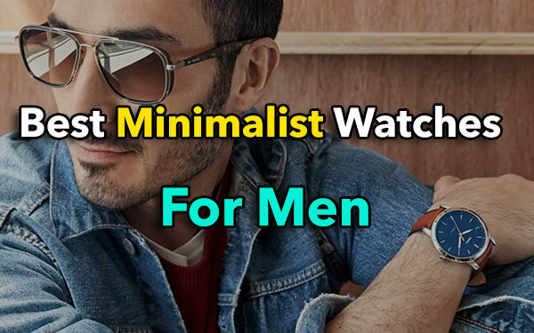 Best Minimalist Watches For Men In 2017