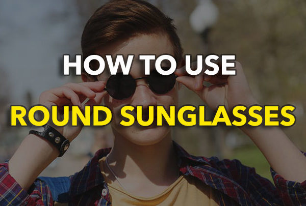 How To Use Round Sunglasses