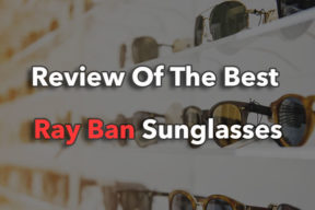 The Complete Review of The Best Ray Ban Sunglasses 2017