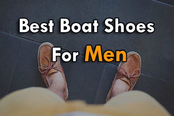 Best Boat Shoes For Men [ Updated 2019 ]