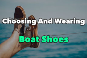 All You Need To Know About Choosing And Wearing Boat Shoes