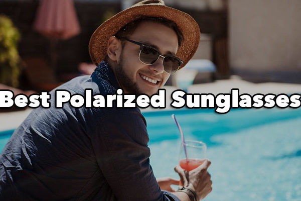 Best Polarized Sunglasses For The Summer