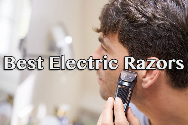 Review Of The Best Electric Razors For Men