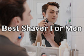 Best Shaver For Men 2018