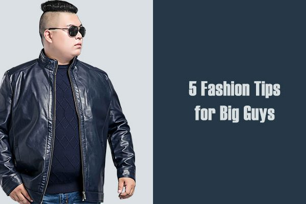 5 Fashion Tips for Big Guys To Improve Their Fashion