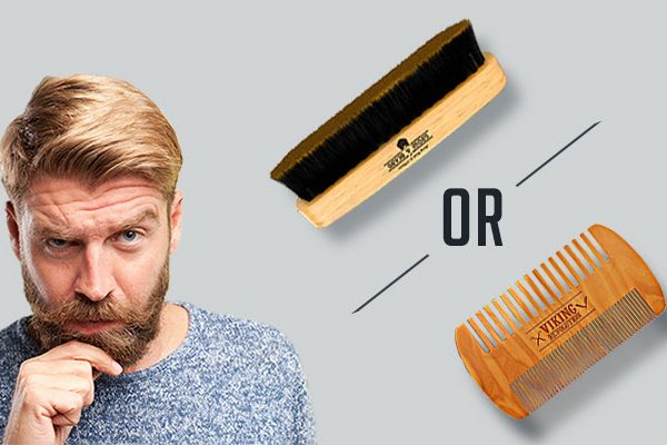 Beard Comb or Beard Brush? How to Choose the Best Tool?