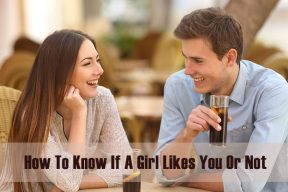 How To Know If A Girl Likes You Or Not